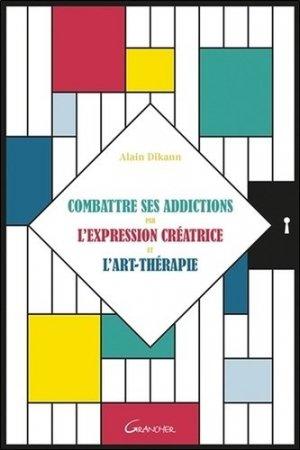 Combattre ses addictions par l'expression créatrice et l'art-thérapie - jacques grancher editions - 9782733914854 -