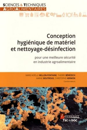Conception hygiénique de matériel et nettoyage-désinfection pour une meilleure sécurité en industrie agroalimentaire - lavoisier / tec et doc - 9782743020835 -