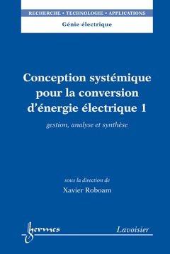 Conception systémique pour la conversion d'énergie électrique 1 - hermès / lavoisier - 9782746231924 -