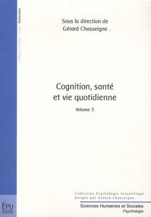 Cognition, Santé et Vie Quotidienne. Volume 3 - societe des ecrivains - 9782748350715 -