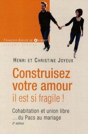 Construisez votre amour, il est si fragile ! Cohabitation et union libre du Pacs au mariage, 2e édition - François-Xavier de Guibert/OEIL - 9782755403336 -