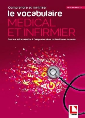 Comprendre et maîtriser le vocabulaire médical et infirmier - lamarre - 9782757310625 -