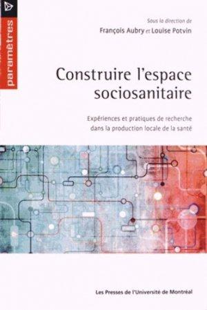 Construire l'espace sociosanitaire - presses de l'universite de montréal - 9782760631113 -