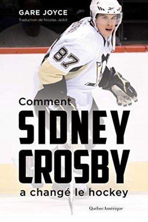 Comment Sidney Crosby a changé le hockey - Editions Québec Amérique - 9782764440520 -