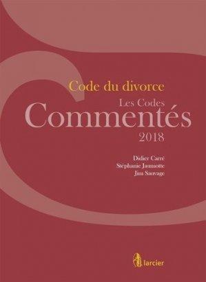 Code du divorce. Edition 2018 - Éditions Larcier - 9782807907706 -