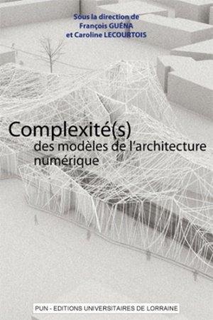 Complexité(s) des modèles de l'architecture numérique - presses universitaires de nancy - 9782814301221 -