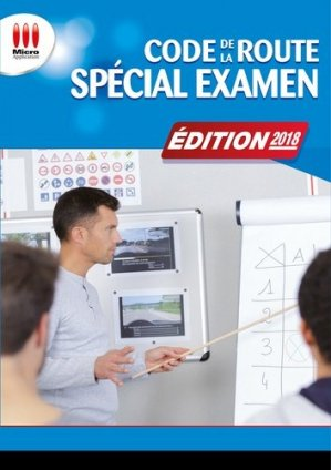 Code de la route spécial examen . Permis B, Edition 2018 - Micro Application Editions - 9782822405607 -