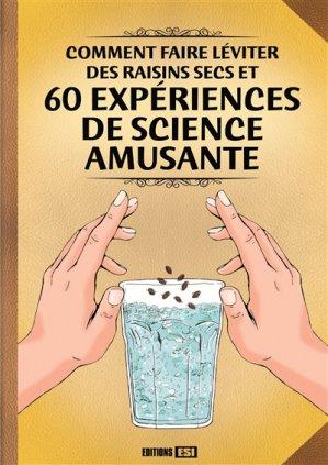 Comment faire léviter des raisins secs et 60 expériences de science amusante - esi - 9782822604642 -