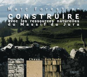 Construire avec les ressources naturelles du massif du Jura - favre - 9782828914684 -