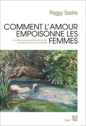 Comment l'amour empoisonne les femmes. Du surinvestissement sentimental des femmes et des moyens d'y remédier - Editions Anne Carrière - 9782843378263 -
