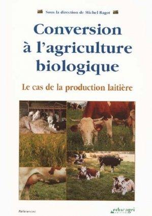Conversion à l'agriculture biologique Le cas de la production laitière - educagri - 9782844441317 -