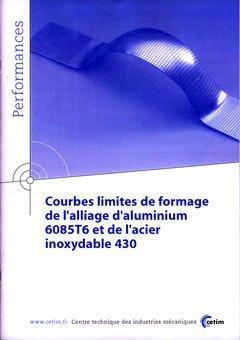 Courbes limites de formage de l'alliage d'aluminium 6085T6 et de l'acier inoxydable 430 - cetim - 9782854007435 -