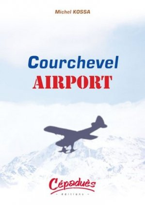 Courchevel Airport - cepadues - 9782854286892 -