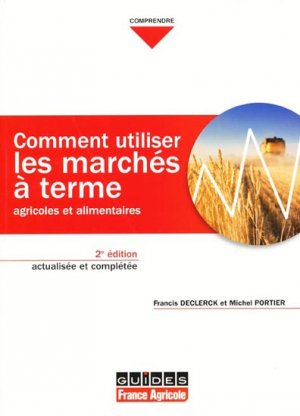 Comment utiliser les marchés à terme agricoles et alimentaires - france agricole - 9782855571690 -