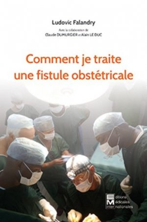 Comment je traite une fistule obstetricale - em inter - 9782867280085 -