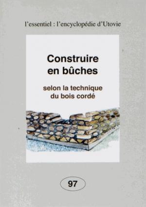 Construire en bûches, selon la technique du bois cordé - utovie - 9782868191977 -