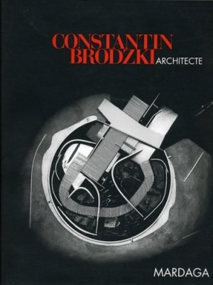 Constantin Brodzki. Architecte - Editions Mardaga - 9782870098585 -