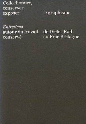 Collectionner, conserver, exposer le graphisme. Entretiens autour du travail conservé de Dieter Roth au Frac Bretagne - Frac Bretagne - 9782906127463 -