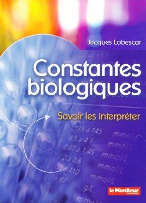 Constantes biologiques. Savoir les interpréter - Jacques Labescat
