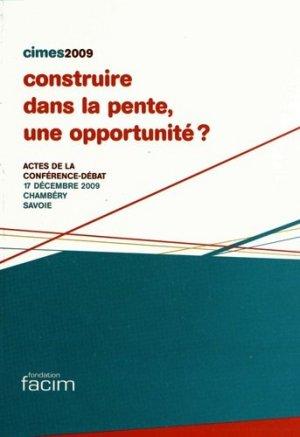 Construire dans la pente, une opportunité ? Actes de la conférence-débat, 17 décembre 2009, Chambéry, Savoie - Facim - 9782953350548 -