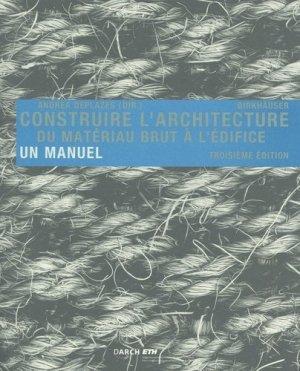 Construire l'architecture. Du matériau brut à l'édifice. Avec un tableau synoptique indépendant, 3e édition - birkhauser - 9783035616712 -