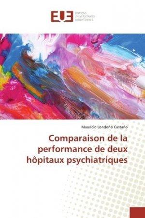 Comparaison de la performance de deux hôpitaux psychiatriques - editions universitaires europeennes - 9783639546286 -