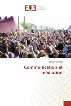 Communication et médiation - Editions universitaires européennes - 9783841614421 -