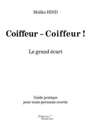 Coiffeur - Coiffeur ! Le grand écart. Guide pratique pour toute personne avertie - baudelaire editions - 9791020329899 -
