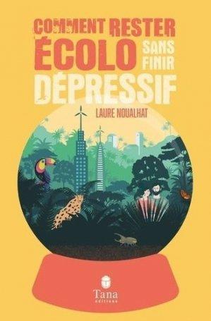Comment rester écolo sans devenir dépressif - Editions Tana - 9791030103205 -