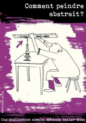 Comment peindre abstrait ? Une explication simple. Méthode Sailer/Mose - Editions Allia - 9791030409956 -