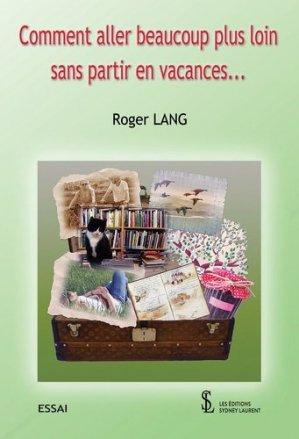 Comment aller beaucoup plus loin sans partir en vacances… - Sydney Laurent - 9791032643396 -