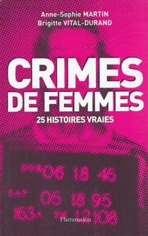 Crimes de femmes. 25 histoires vraies - Flammarion - 9782080685216 -