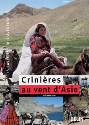 Crinières au vent d'Asie. 7000 Km à cheval à travers la Turquie, l'Irak, l'Iran et l'Afghanistan - Belin - 9782701130927 -