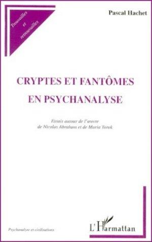 Cryptes et fantômes en psychanalyse. Essais autour de l'oeuvre de Nicolas Abraham et de Maria Torok - l'harmattan - 9782738495815 -