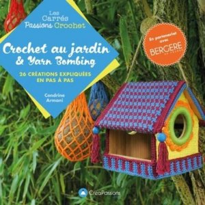 Crochet au jardin et yarn bombing - CREAPASSIONSCOM - 9782814105911 -