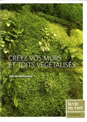Créez vos murs et toits végétalisés - rustica - 9782815302463 -