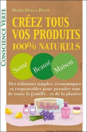 Créez tous vos produits 100 % naturels - Bussière - 9782850905025 -