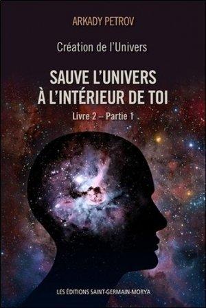 Création de l'univers - Sauve l'Univers à l'intérieur de toi - Saint-Germain-Morya Inc. - 9782923568348 -