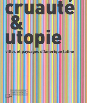 Cruauté & utopie - Centre International pour la Ville, l'Architecture et le paysage - 9782930391007 -