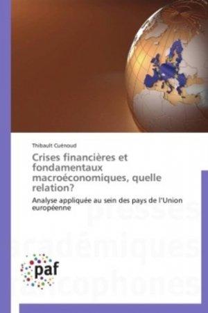 Crises financières et fondamentaux macroéconomiques, quelle relation ? - Editions Universitaires Européennes - 9783838173238 -