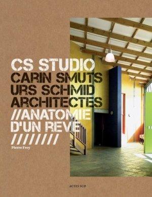 CS Studio, Carin Smuts Urs Schmid architectes - actes sud - 9782330066086 -