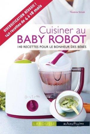 Cuisine au Baby robot. 140 recettes pour le bonheur des bébés - Larousse - 9782035934192 -