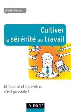 Cultiver la sérénité au travail. Efficacité et bien-être, c'est possible ! - Dunod - 9782100721238 -