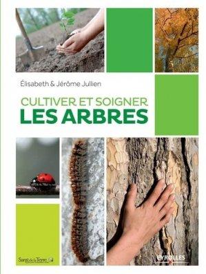 Cultiver et soigner les arbres - eyrolles - 9782212138719 -