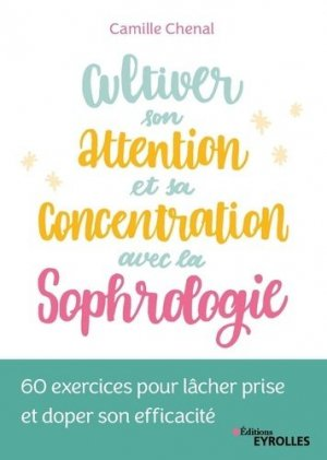 Cultiver son attention et sa concentration avec la sophrologie - Eyrolles - 9782212570953