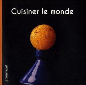 Cuisiner le monde - Le Texte Vivant - 9782367231211 -