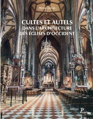 Culte et autels dans l'architecture des églises d'Occident. Du IVe siècle à nos jours - Editions AandJ Picard - 9782708410206 -