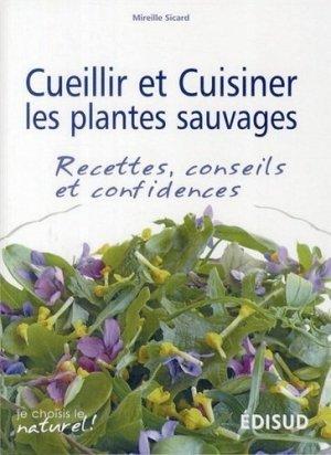 Cueillir et cuisiner les plantes sauvages - Recettes, conseils et confidences - edisud - 9782744909009 -