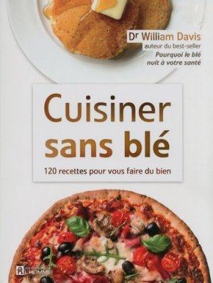 Cuisiner sans blé. 120 recettes pour vous faire du bien - de l'homme - 9782761938471 -