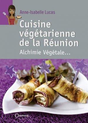 Cuisine végétarienne de la Réunion. Alchimie végétale - Orphie - 9782877639590 -
